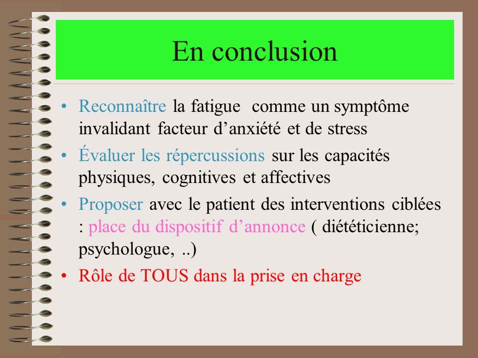 En conclusion Reconnaître la fatigue comme un symptôme invalidant facteur danxiété et de stress Évaluer les répercussions sur les capacités physiques,