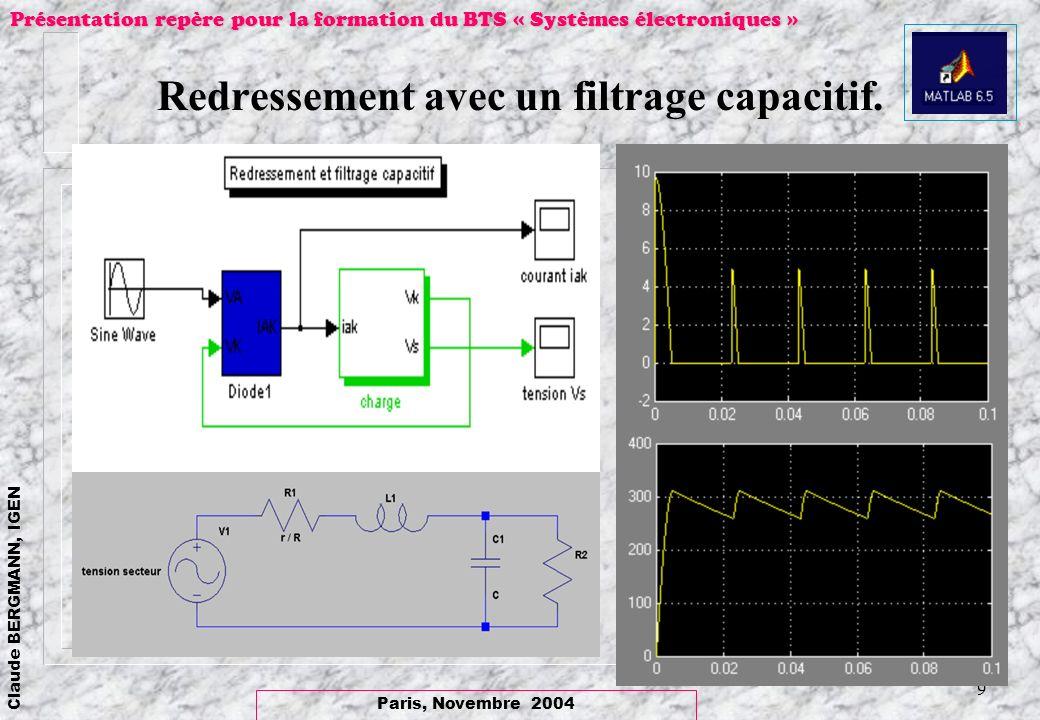 Paris, Novembre 2004 Claude BERGMANN, IGEN Présentation repère pour la formation du BTS « Systèmes électroniques » 9 Redressement avec un filtrage cap