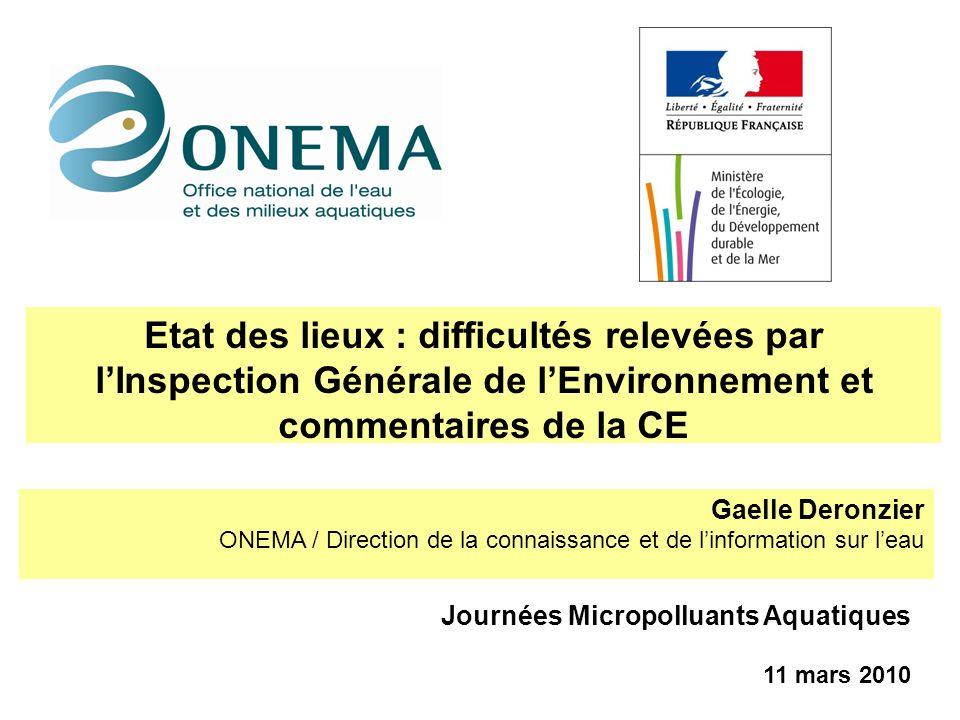 Etat des lieux : difficultés relevées par lInspection Générale de lEnvironnement et commentaires de la CE Journées Micropolluants Aquatiques 11 mars 2