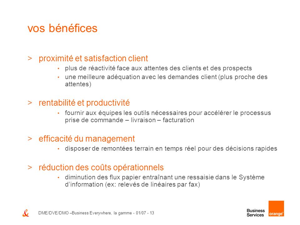 DME/DVE/DMO –Business Everywhere, la gamme - 01/07 - 13 vos bénéfices >proximité et satisfaction client plus de réactivité face aux attentes des clien