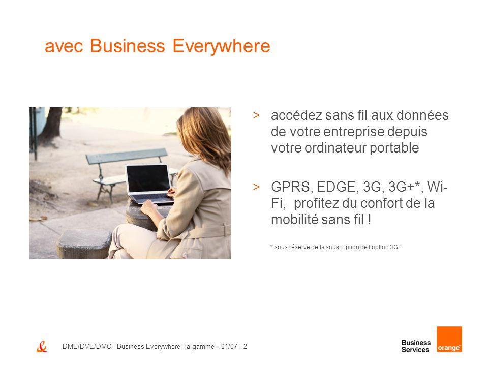 DME/DVE/DMO –Business Everywhere, la gamme - 01/07 - 2 avec Business Everywhere >accédez sans fil aux données de votre entreprise depuis votre ordinat