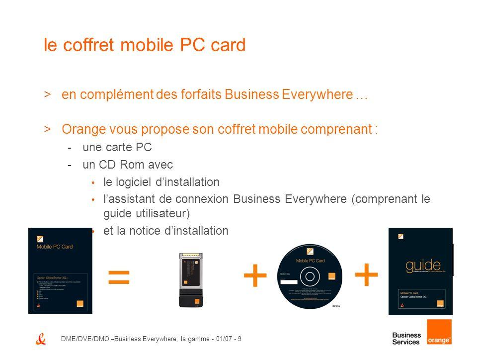DME/DVE/DMO –Business Everywhere, la gamme - 01/07 - 9 le coffret mobile PC card >en complément des forfaits Business Everywhere … >Orange vous propos