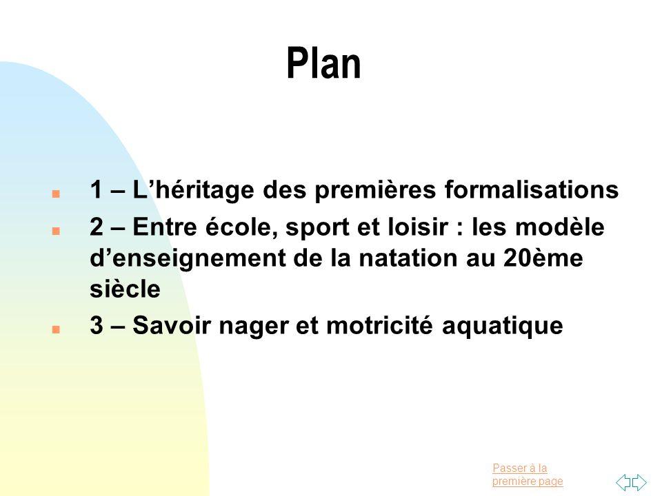 Passer à la première page Plan n 1 – Lhéritage des premières formalisations n 2 – Entre école, sport et loisir : les modèle denseignement de la natati