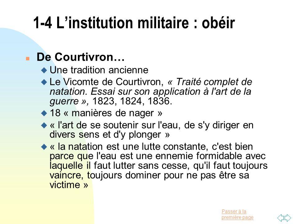 Passer à la première page 1-4 Linstitution militaire : obéir n De Courtivron… Une tradition ancienne u Le Vicomte de Courtivron, « Traité complet de n