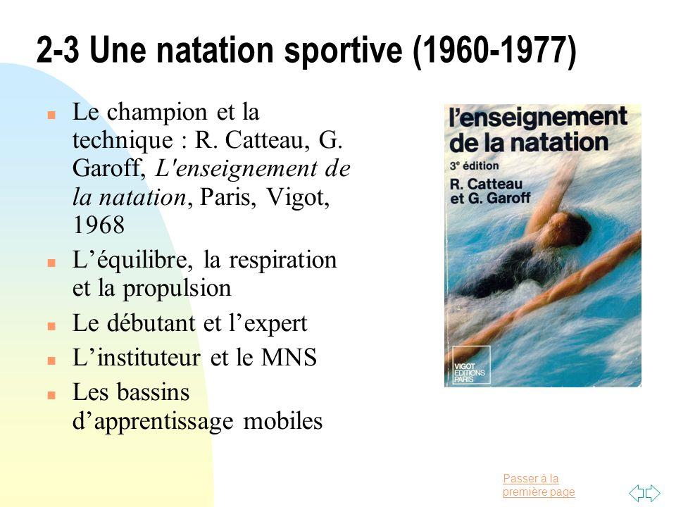 Passer à la première page 2-3 Une natation sportive (1960-1977) Le champion et la technique : R. Catteau, G. Garoff, L'enseignement de la natation, Pa