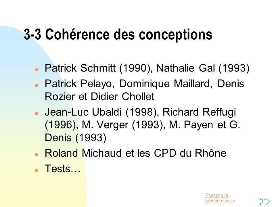 Passer à la première page 3-3 Cohérence des conceptions n Patrick Schmitt (1990), Nathalie Gal (1993) n Patrick Pelayo, Dominique Maillard, Denis Rozi