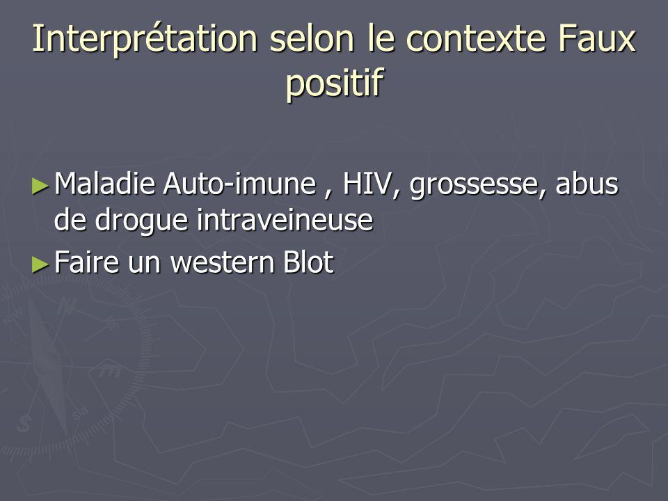 Interprétation selon le contexte Faux positif Maladie Auto-imune, HIV, grossesse, abus de drogue intraveineuse Maladie Auto-imune, HIV, grossesse, abu