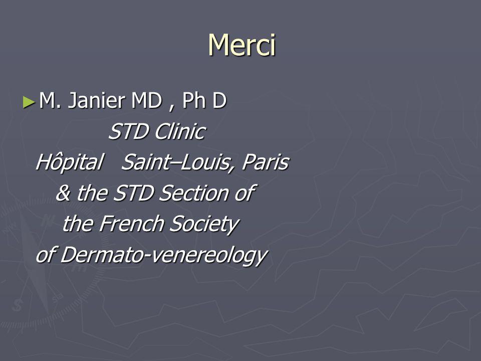 Merci M. Janier MD, Ph D M. Janier MD, Ph D STD Clinic STD Clinic Hôpital Saint–Louis, Paris Hôpital Saint–Louis, Paris & the STD Section of & the STD