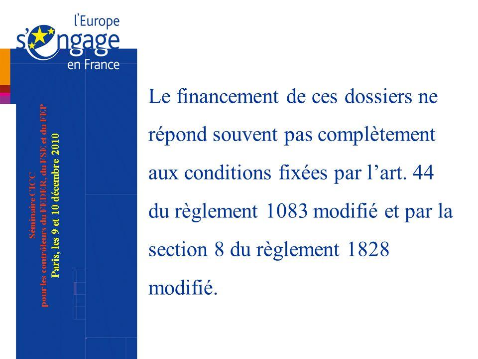 Séminaire CICC pour les contrôleurs du FEDER, du FSE et du FEP Paris, les 9 et 10 décembre 2010 Le financement de ces dossiers ne répond souvent pas complètement aux conditions fixées par lart.