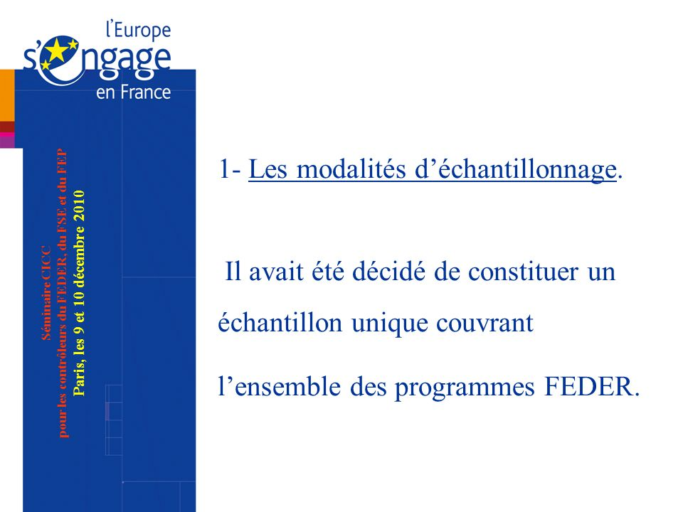 Séminaire CICC pour les contrôleurs du FEDER, du FSE et du FEP Paris, les 9 et 10 décembre 2010 La méthode retenue pour la détermination de léchantillon statistique est la méthode des unités monétaires.