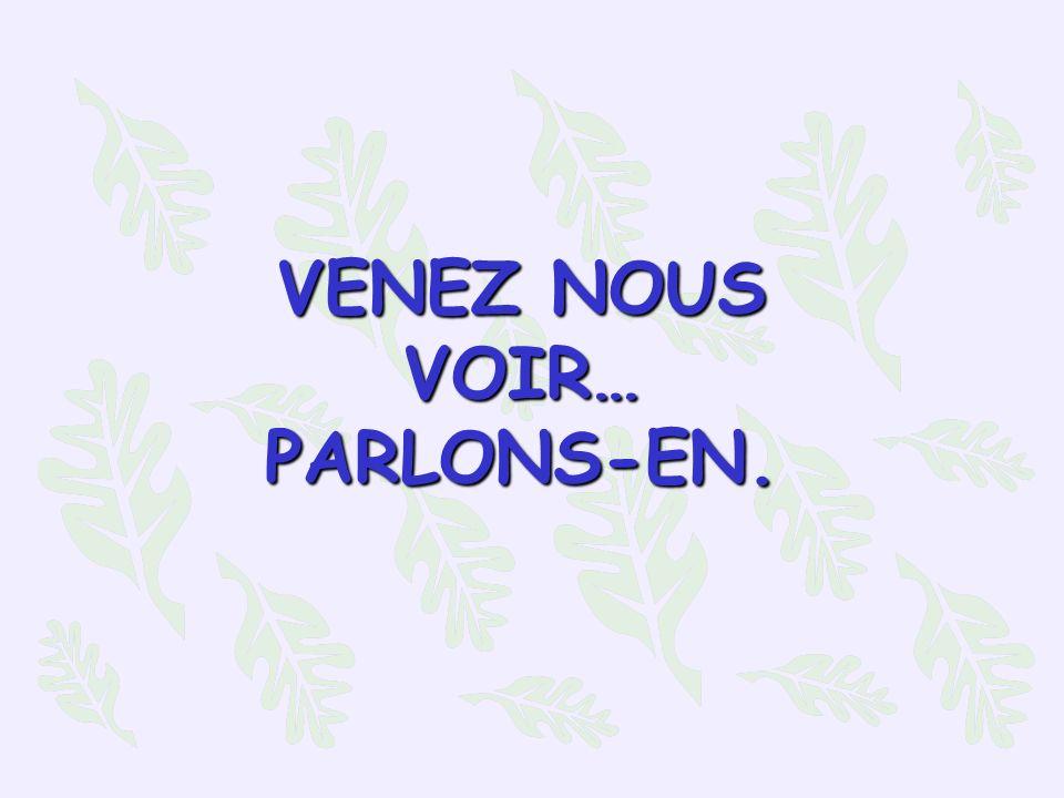 VENEZ NOUS VOIR… PARLONS-EN.