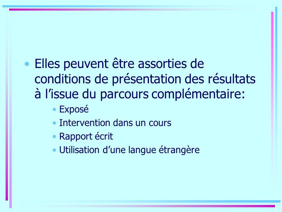 Elles peuvent être assorties de conditions de présentation des résultats à lissue du parcours complémentaire: Exposé Intervention dans un cours Rappor