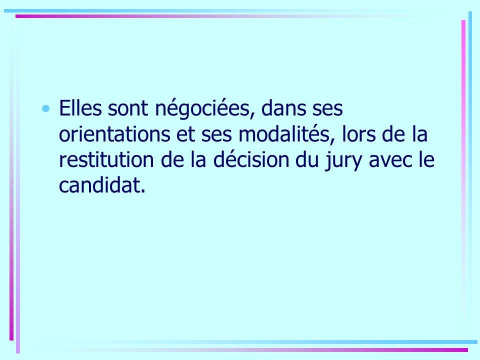 Elles sont négociées, dans ses orientations et ses modalités, lors de la restitution de la décision du jury avec le candidat.