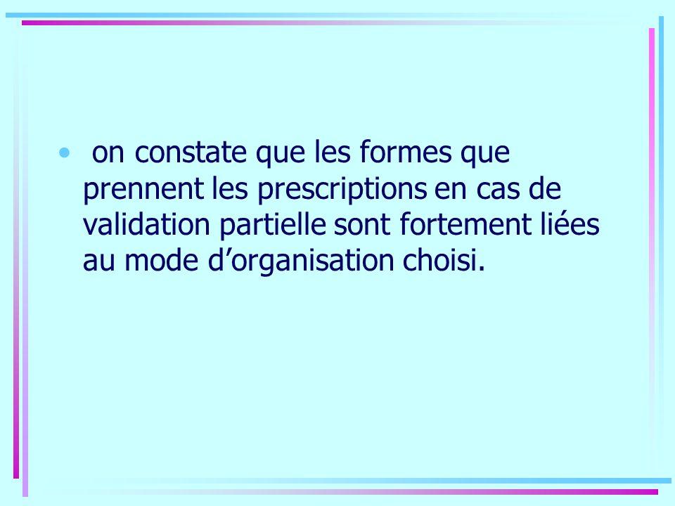 on constate que les formes que prennent les prescriptions en cas de validation partielle sont fortement liées au mode dorganisation choisi.