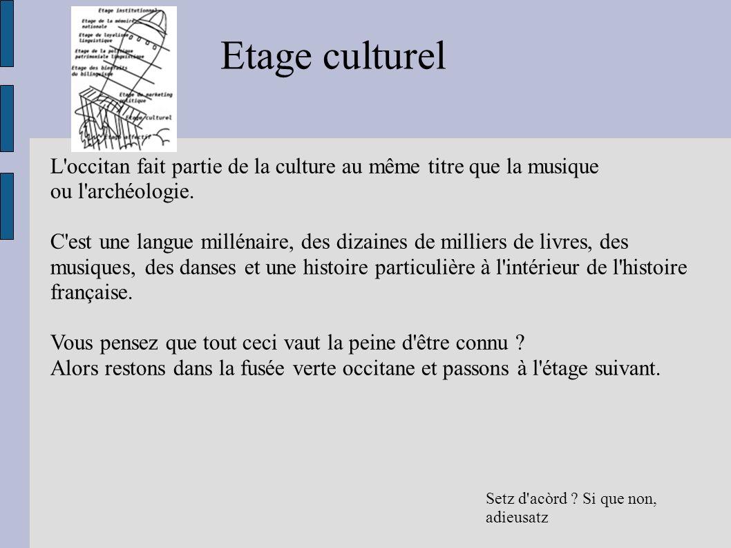 Setz d'acòrd ? Si que non, adieusatz Etage culturel L'occitan fait partie de la culture au même titre que la musique ou l'archéologie. C'est une langu
