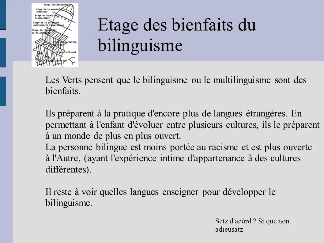 Etage des bienfaits du bilinguisme Setz d'acòrd ? Si que non, adieusatz Les Verts pensent que le bilinguisme ou le multilinguisme sont des bienfaits.