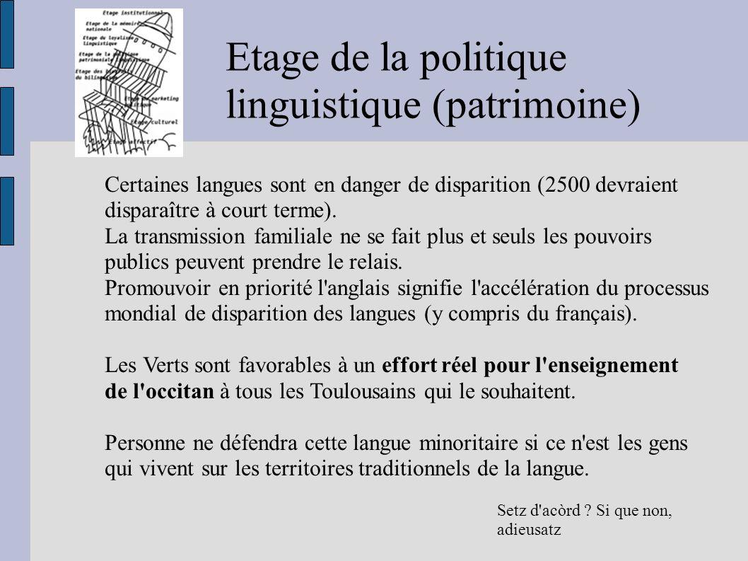 Etage de la politique linguistique (patrimoine) Setz d'acòrd ? Si que non, adieusatz Certaines langues sont en danger de disparition (2500 devraient d