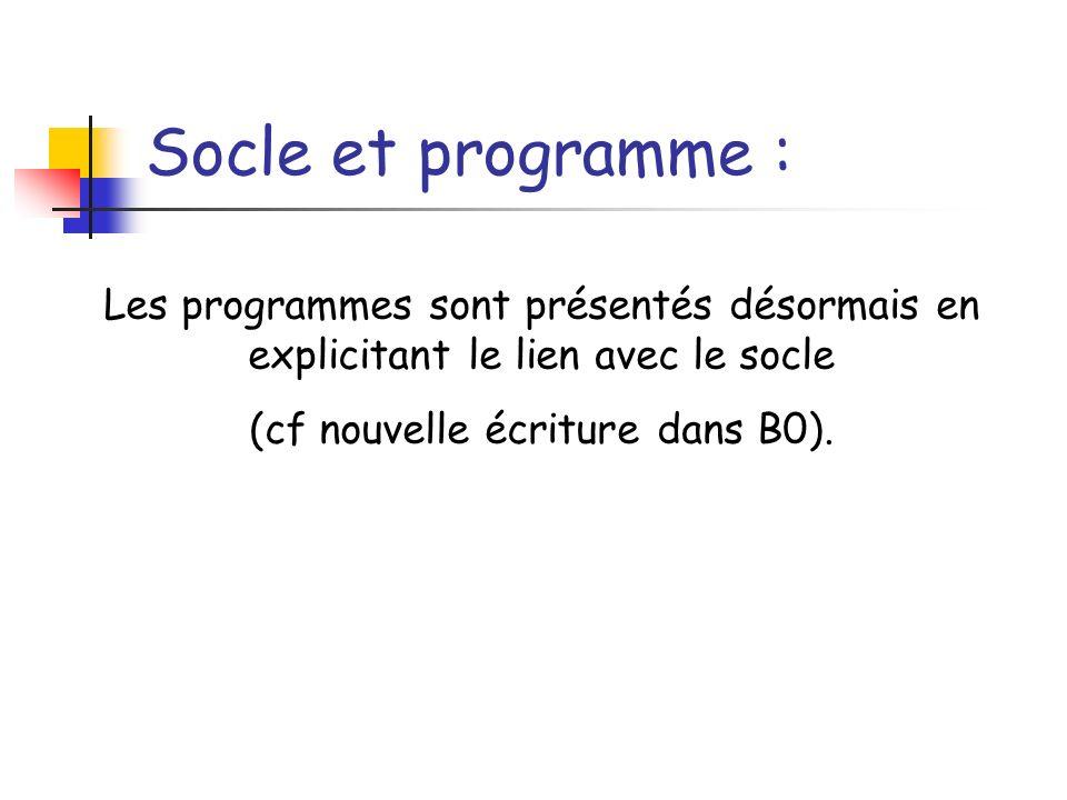 Socle et programme : Les programmes sont présentés désormais en explicitant le lien avec le socle (cf nouvelle écriture dans B0).