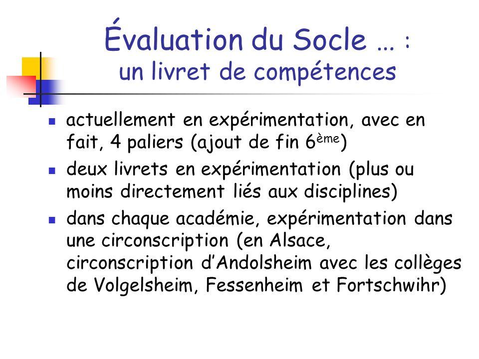 Évaluation du Socle … : un livret de compétences actuellement en expérimentation, avec en fait, 4 paliers (ajout de fin 6 ème ) deux livrets en expéri