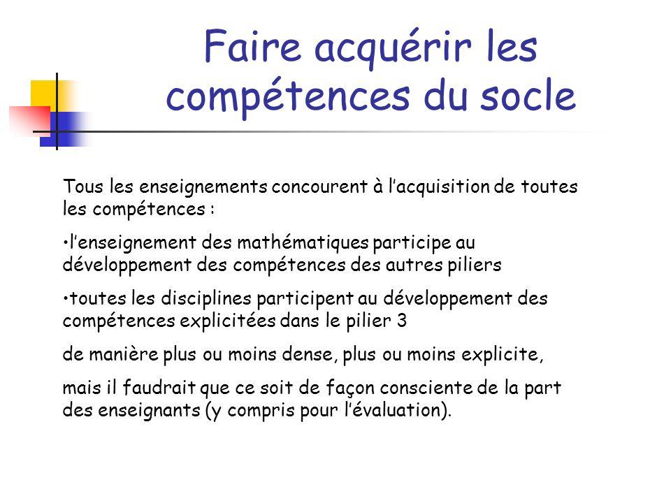 Faire acquérir les compétences du socle Tous les enseignements concourent à lacquisition de toutes les compétences : lenseignement des mathématiques p