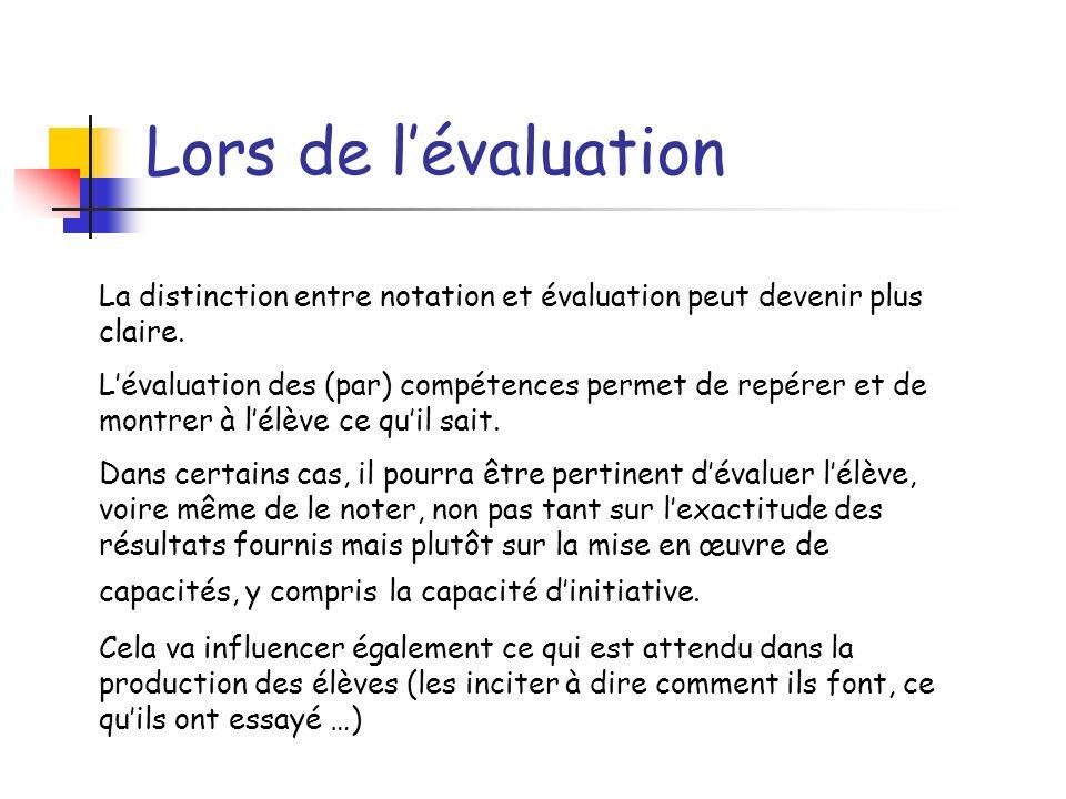 Lors de lévaluation La distinction entre notation et évaluation peut devenir plus claire. Lévaluation des (par) compétences permet de repérer et de mo