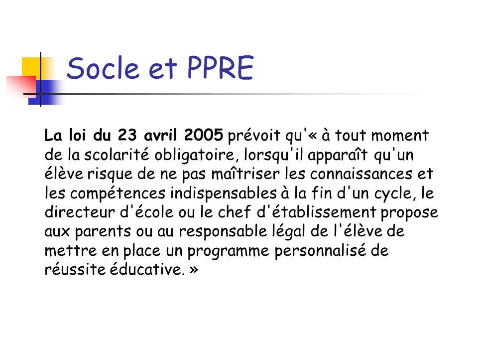 Socle et PPRE La loi du 23 avril 2005 prévoit qu'« à tout moment de la scolarité obligatoire, lorsqu'il apparaît qu'un élève risque de ne pas maîtrise