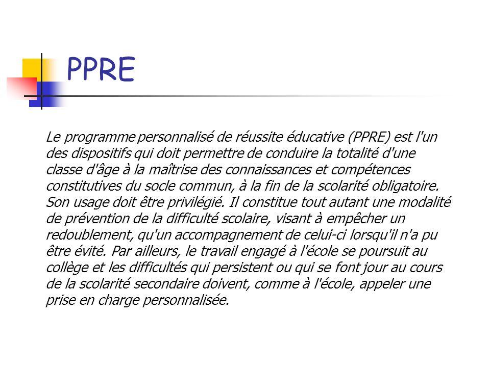 PPRE Le programme personnalisé de réussite éducative (PPRE) est l'un des dispositifs qui doit permettre de conduire la totalité d'une classe d'âge à l