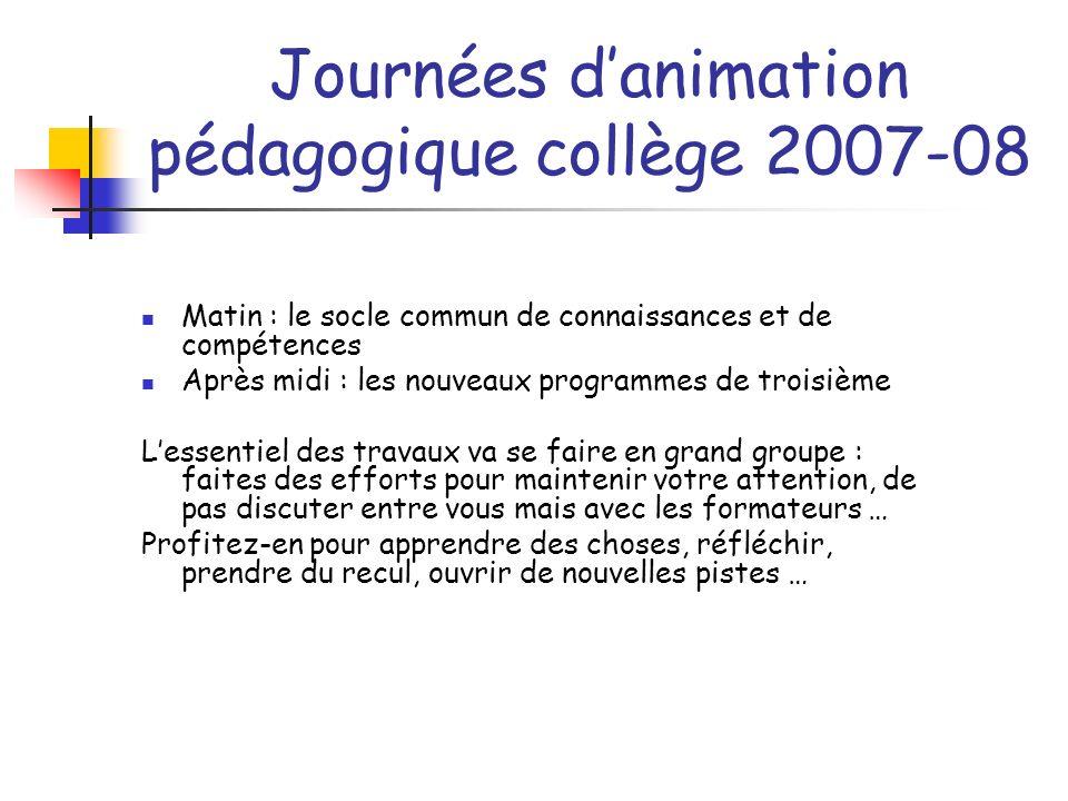 Journées danimation pédagogique collège 2007-08 Matin : le socle commun de connaissances et de compétences Après midi : les nouveaux programmes de tro