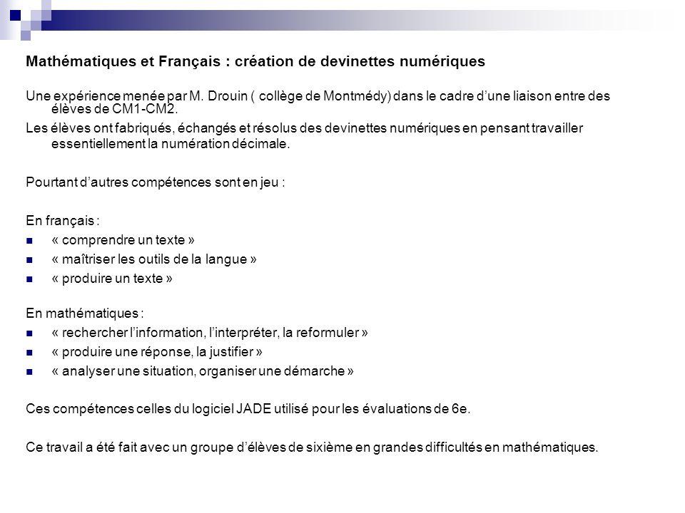 Mathématiques et Français : création de devinettes numériques Une expérience menée par M. Drouin ( collège de Montmédy) dans le cadre dune liaison ent