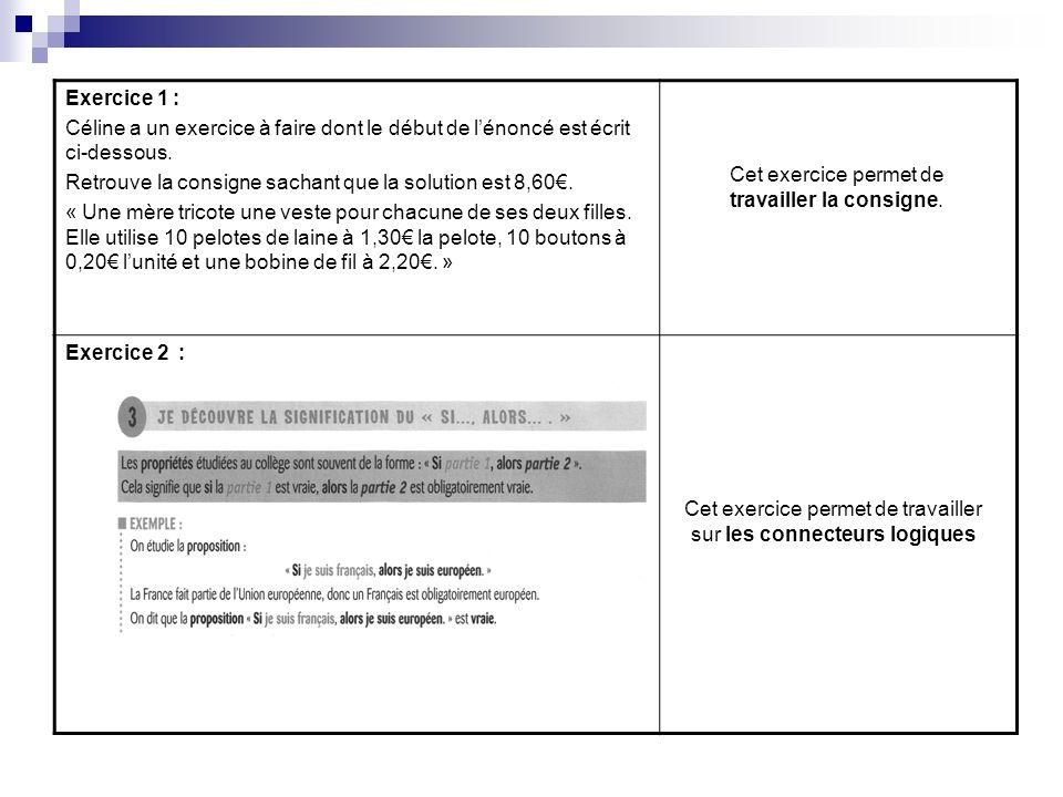 Exercice 1 : Céline a un exercice à faire dont le début de lénoncé est écrit ci-dessous. Retrouve la consigne sachant que la solution est 8,60. « Une