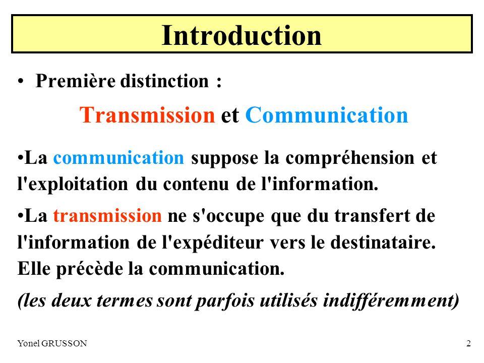 Yonel GRUSSON2 Introduction Première distinction : Transmission et Communication La communication suppose la compréhension et l'exploitation du conten