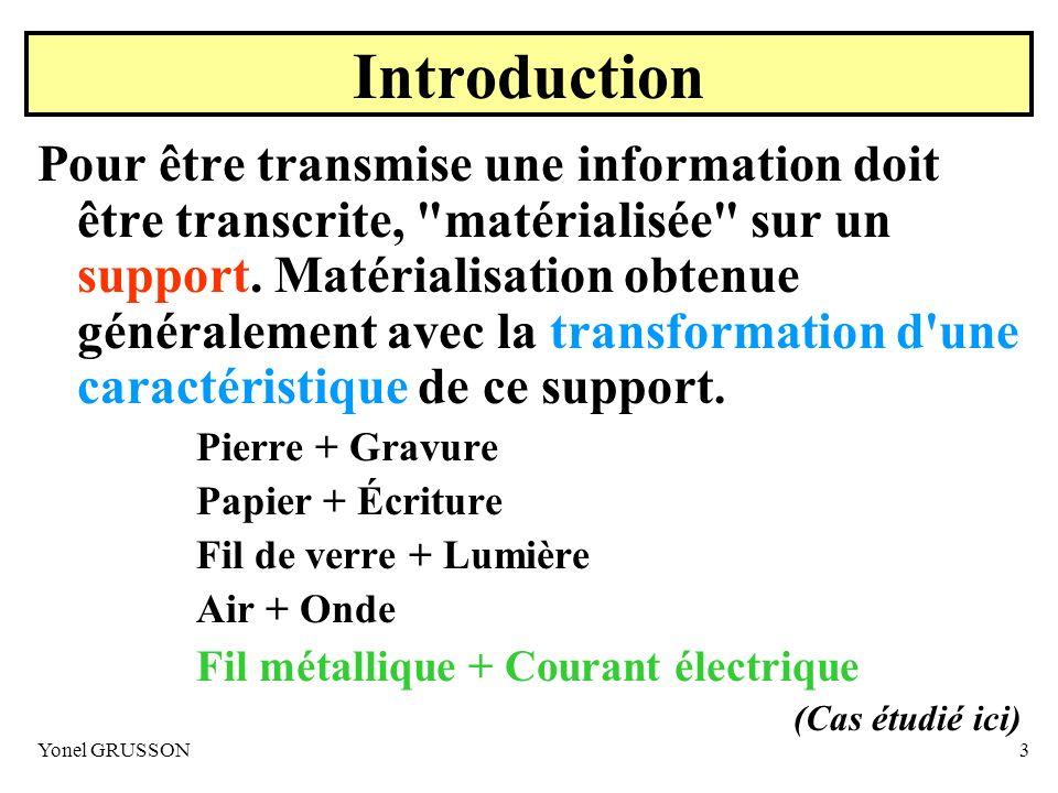 Yonel GRUSSON3 Introduction Pour être transmise une information doit être transcrite,