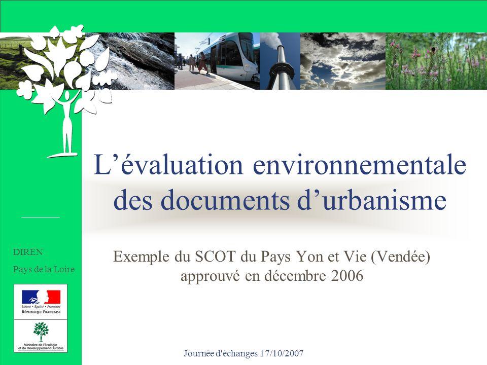 Journée d échanges 17/10/2007 Lévaluation environnementale des documents durbanisme Exemple du SCOT du Pays Yon et Vie (Vendée) approuvé en décembre 2006 DIREN Pays de la Loire
