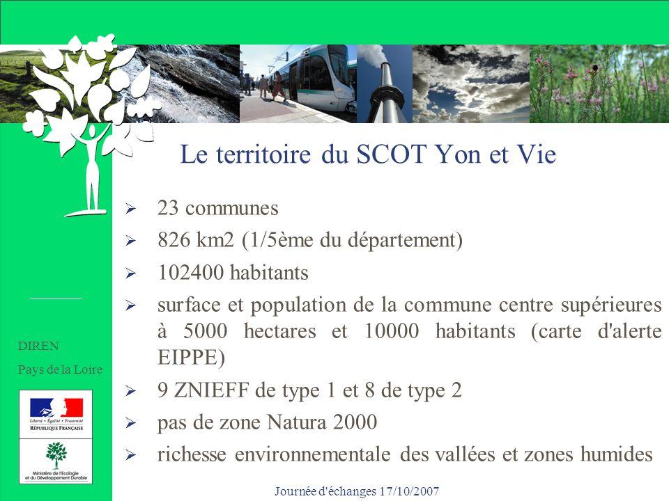 Journée d échanges 17/10/2007 Le territoire du SCOT Yon et Vie 23 communes 826 km2 (1/5ème du département) 102400 habitants surface et population de la commune centre supérieures à 5000 hectares et 10000 habitants (carte d alerte EIPPE) 9 ZNIEFF de type 1 et 8 de type 2 pas de zone Natura 2000 richesse environnementale des vallées et zones humides DIREN Pays de la Loire