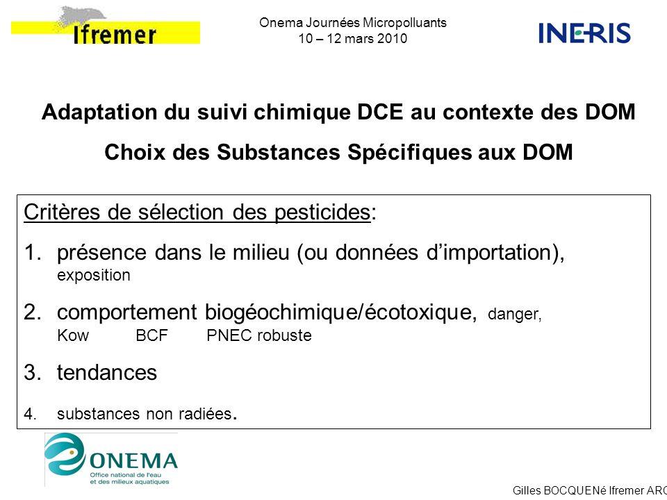 Gilles BOCQUENé Ifremer ARC Onema Journées Micropolluants 10 – 12 mars 2010 Difficultés: faible disponibilité des données in situ, rien sur les émergents, qualité des données disponibles, ( hétérogénéité/représentativité - qualité analytique) disponibilité des caractéristiques des substances.