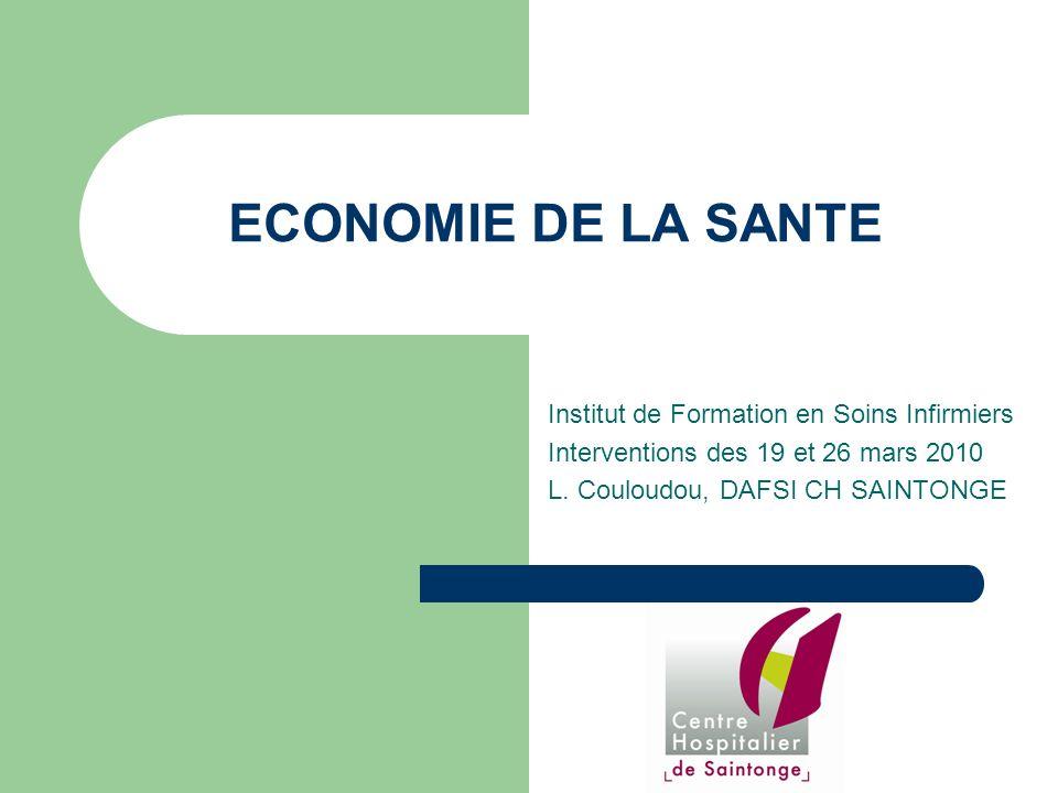 ECONOMIE DE LA SANTE Institut de Formation en Soins Infirmiers Interventions des 19 et 26 mars 2010 L. Couloudou, DAFSI CH SAINTONGE