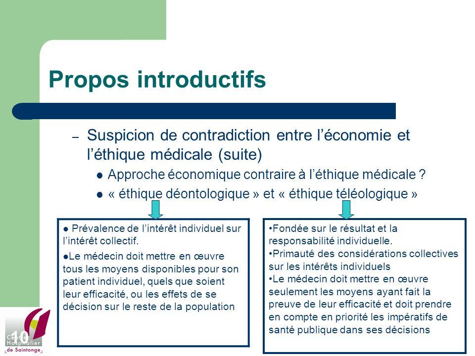 10 Propos introductifs – Suspicion de contradiction entre léconomie et léthique médicale (suite) Approche économique contraire à léthique médicale ? «