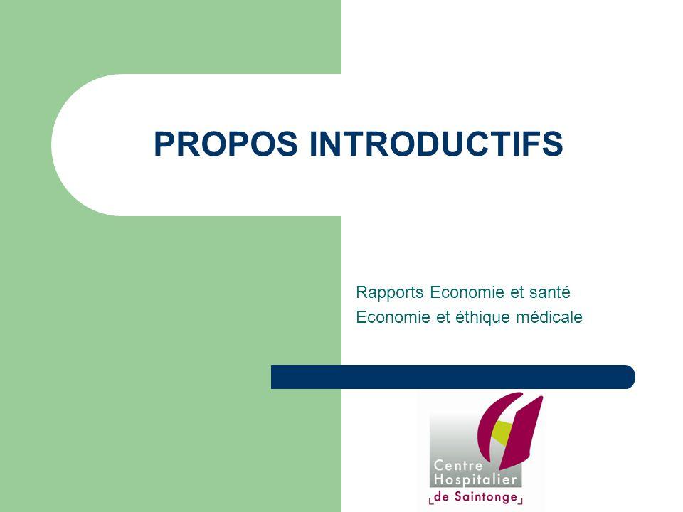 PROPOS INTRODUCTIFS Rapports Economie et santé Economie et éthique médicale