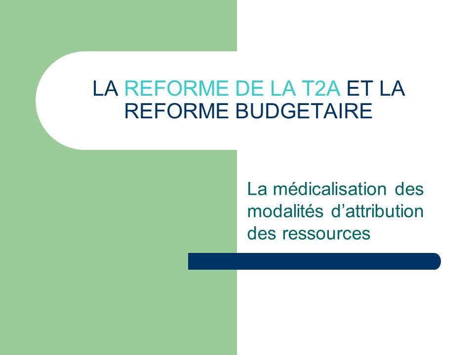LA REFORME DE LA T2A ET LA REFORME BUDGETAIRE La médicalisation des modalités dattribution des ressources