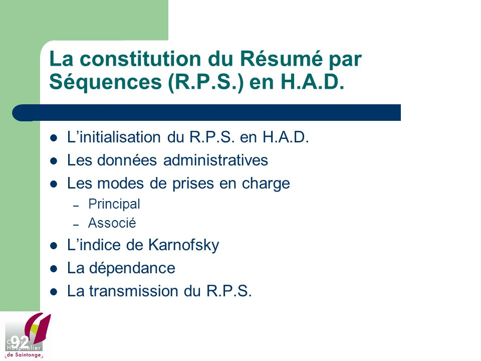 92 La constitution du Résumé par Séquences (R.P.S.) en H.A.D. Linitialisation du R.P.S. en H.A.D. Les données administratives Les modes de prises en c