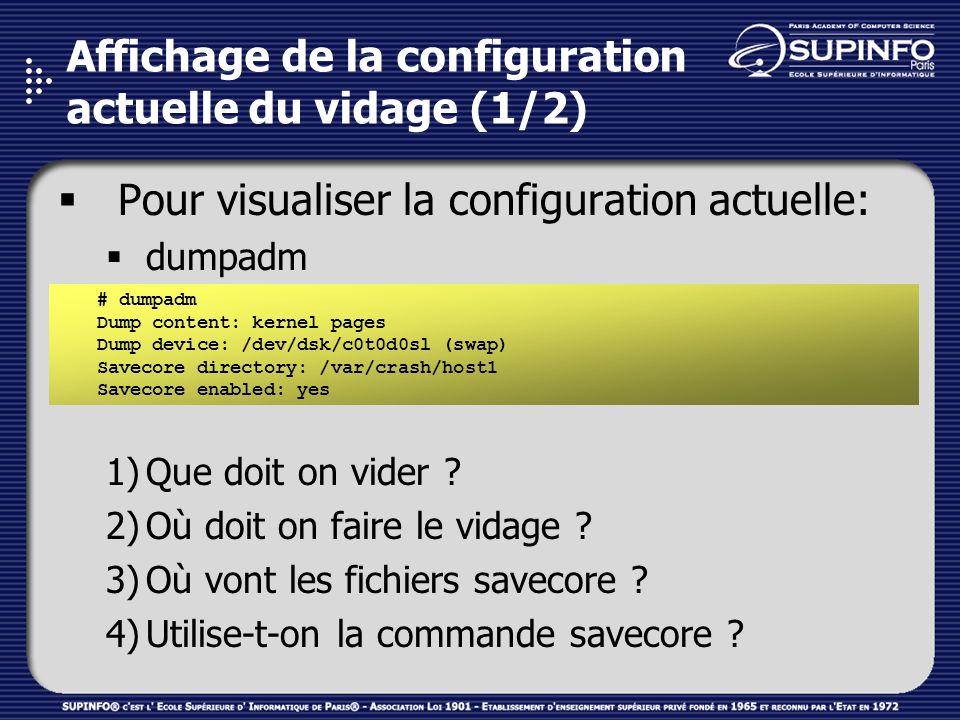 Affichage de la configuration actuelle du vidage (1/2) Pour visualiser la configuration actuelle: dumpadm 1)Que doit on vider .