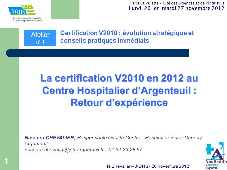 1 N.Chevalier – JIQHS - 26 novembre 2012 Paris La Villette - Cité des Sciences et de lIndustrie Lundi 26 et mardi 27 novembre 2012 Certification V2010