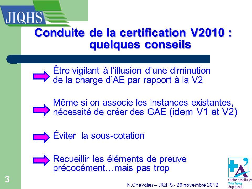 3 Conduite de la certification V2010 : quelques conseils Être vigilant à lillusion dune diminution de la charge dAE par rapport à la V2 Même si on ass