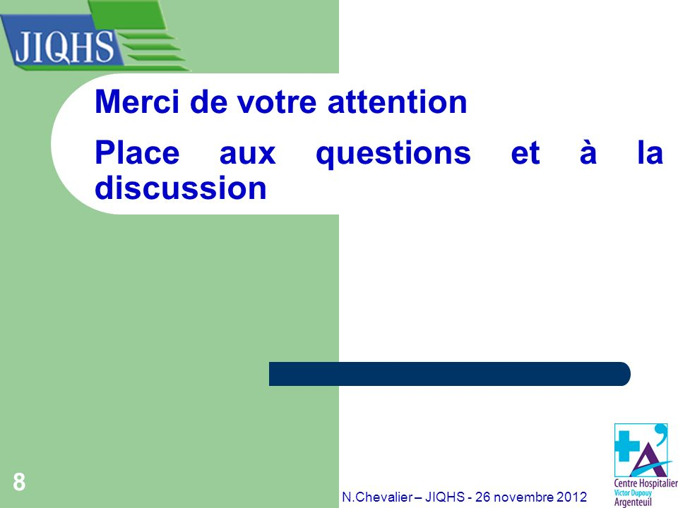 8 Merci de votre attention Place aux questions et à la discussion N.Chevalier – JIQHS - 26 novembre 2012