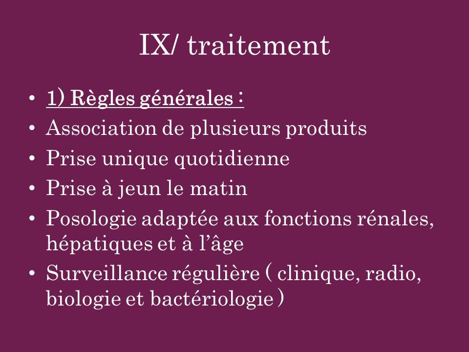 IX/ traitement 1) Règles générales : Association de plusieurs produits Prise unique quotidienne Prise à jeun le matin Posologie adaptée aux fonctions