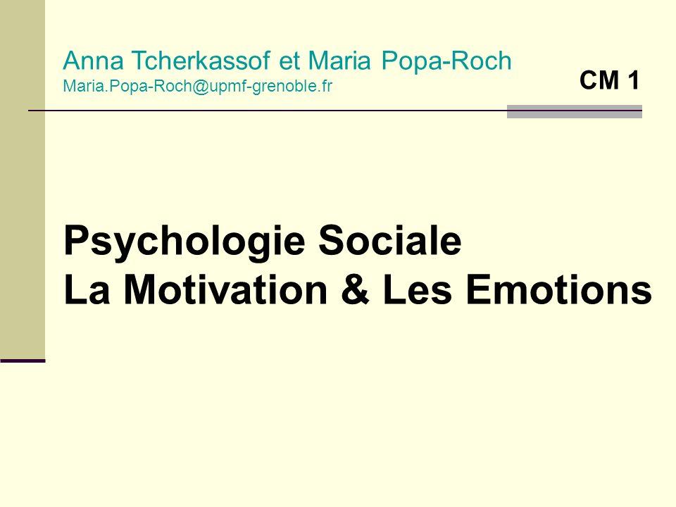 Psychologie Sociale La Motivation & Les Emotions Anna Tcherkassof et Maria Popa-Roch Maria.Popa-Roch@upmf-grenoble.fr CM 1
