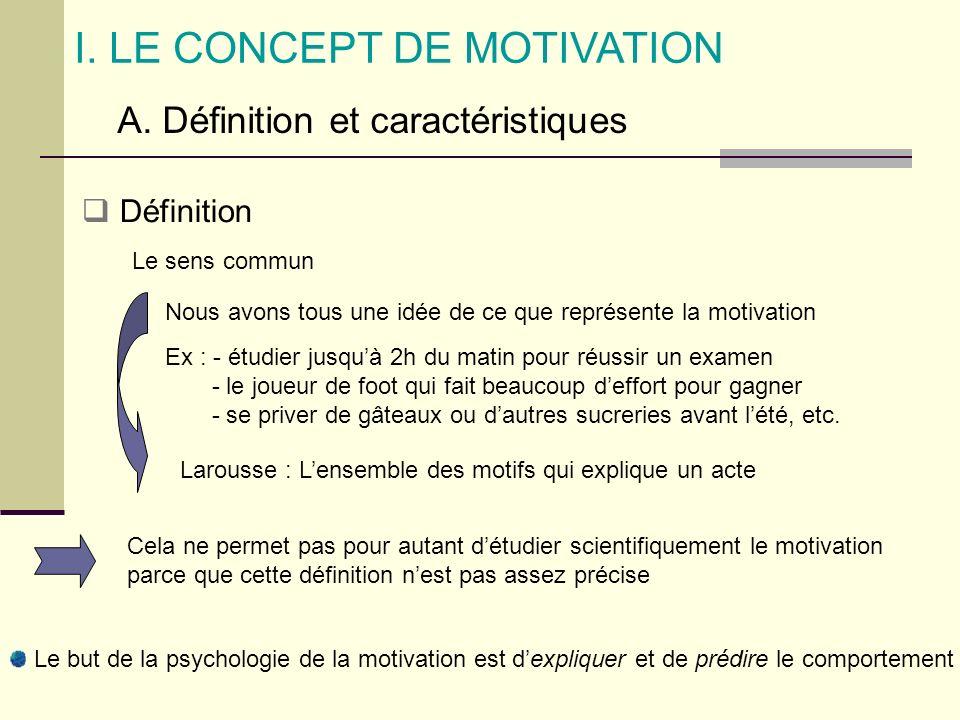 I. LE CONCEPT DE MOTIVATION A. Définition et caractéristiques Définition Nous avons tous une idée de ce que représente la motivation Ex : - étudier ju