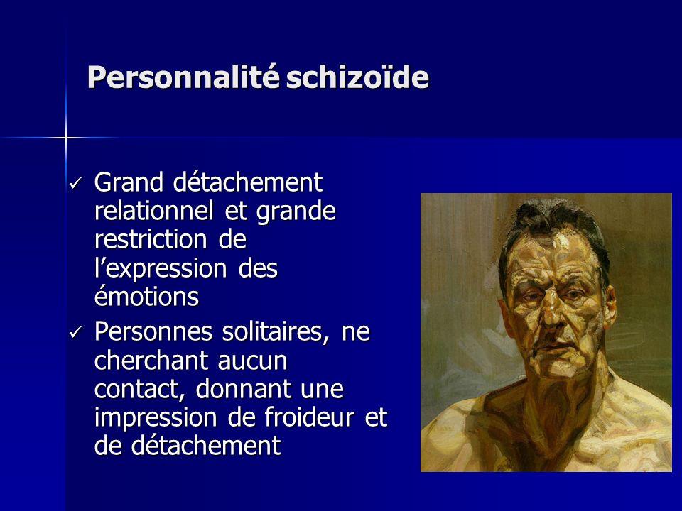 Personnalité schizoïde Grand détachement relationnel et grande restriction de lexpression des émotions Grand détachement relationnel et grande restric