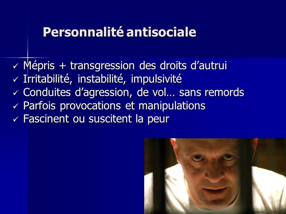 Personnalité antisociale Mépris + transgression des droits dautrui Mépris + transgression des droits dautrui Irritabilité, instabilité, impulsivité Ir
