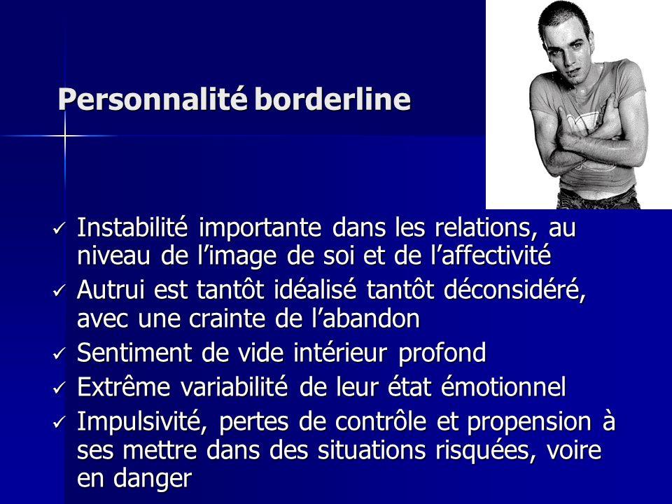 Personnalité borderline Instabilité importante dans les relations, au niveau de limage de soi et de laffectivité Instabilité importante dans les relat